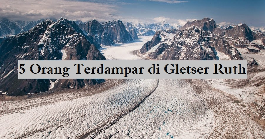 terdampar di gletser ruth alaska